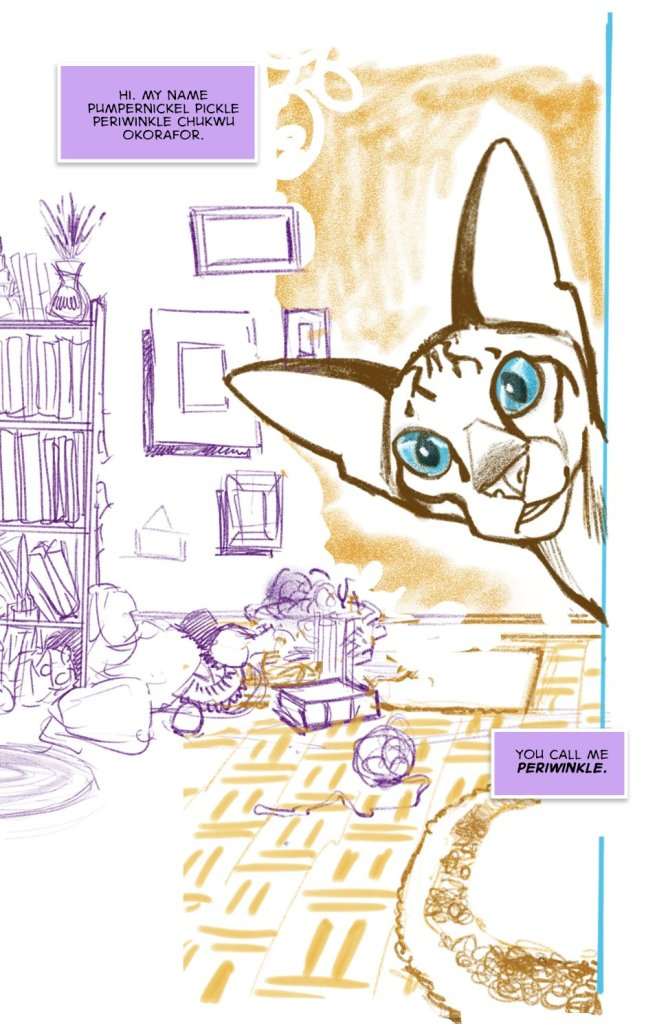 """Drawing of a cat, with a cluttered room in the background. The cat says """"Hi. My name Pumpernickel Pickle Periwinkle Chukuo Okorafor. You call me Periwinkle."""""""