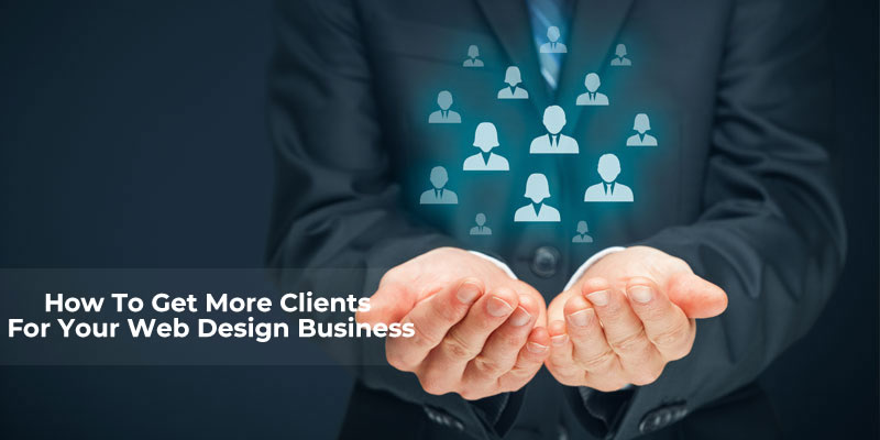 Read more about the article How To Get More Clients For Your Web Design Business