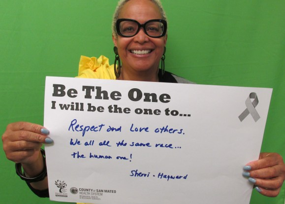 Respect and love others. We are all the same race...the human one! - Sherri, Hayward