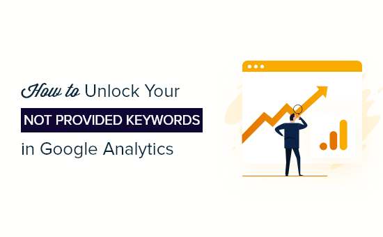 """How to Unlock Your """"Not Provided"""" Keywords in Google Analytics"""