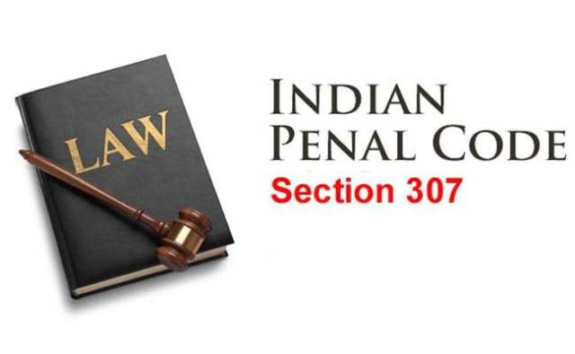 What is Section 307 of IPC and what is the provision of punishment and penalties