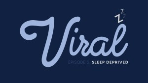 Viral: Episode 2 – Morning Routines