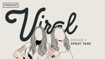 Viral: Episode 4 — Spray Tans