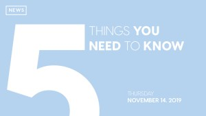 Five things you need to know: Nov. 14