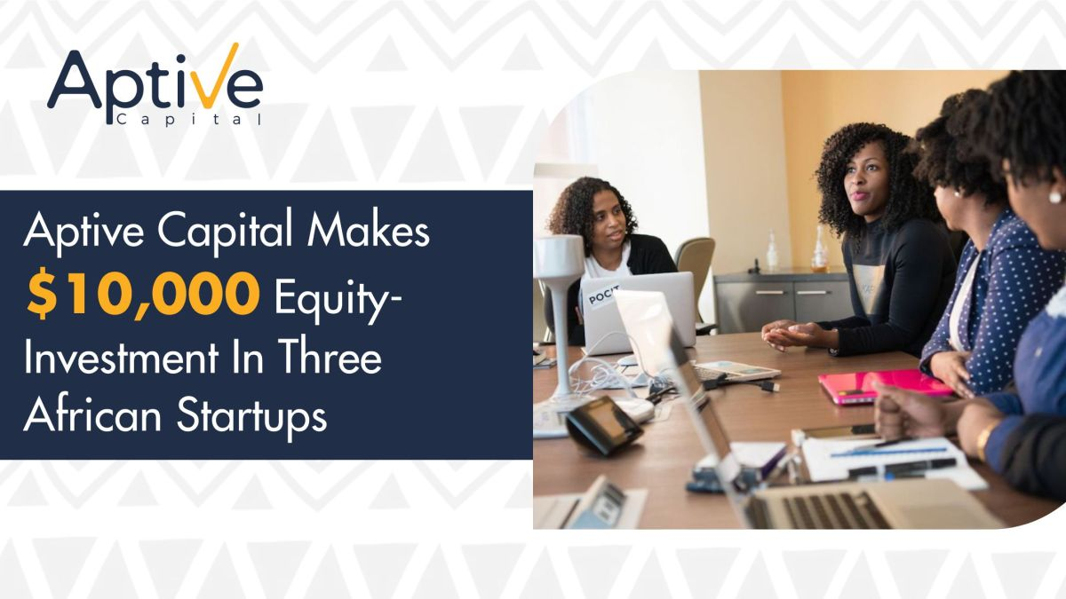 Aptive Capital makes $10,000 equity-investment each in three African startups