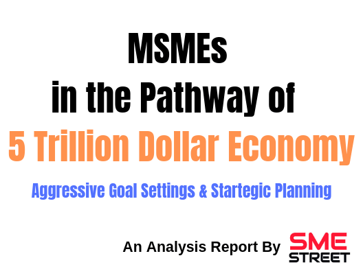 Role of MSMEs in the Pathway of Becoming 5 Trillion Economy