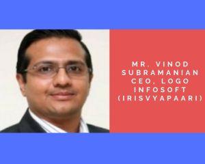 Mr. Vinod Subramanian - CEO, Logo Infosoft (irisVyapaari