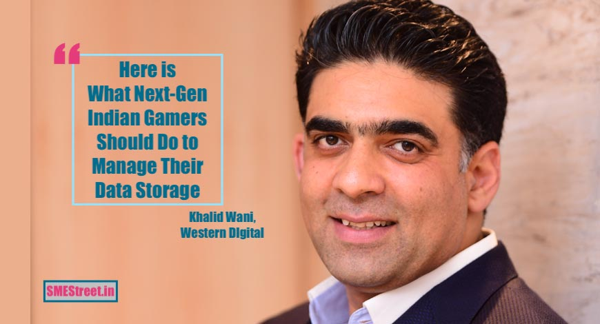 Managing Storage Holds Key for Next-Gen Indian Gamers: Khalid Wani of Western Digital