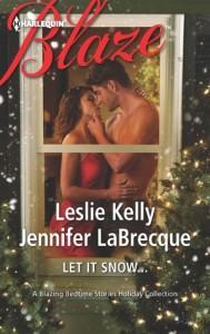 Let It Snow by Leslie Kelly and Jennifer LaBrecque (Harlequin Blaze, November 13, 2012 for print, December 8, 2012 for ebook)