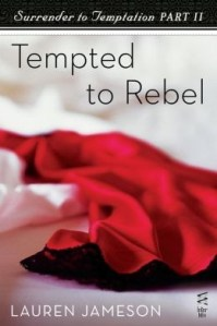 Surrender to Temptation: Part Two–Tempted to Rebel by Lauren Jameson