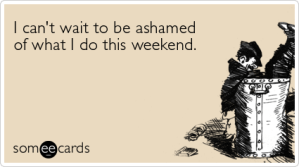 drink-sex-smoke-party-weekend-ecards-someecards