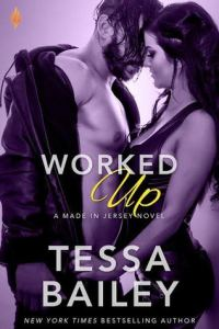 Top Ten Reasons to Read: Worked Up by Tessa Bailey