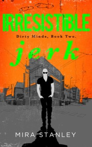 Review: Irresistible Jerk by Mira Stanley