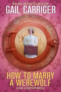 Review: How to Marry a Werewolf by Gail Carriger
