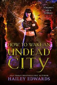 Review: How to Wake an Undead City by Hailey Edwards