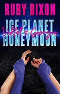 Sheena's Wistful Wanton Wednesday: Ice Planet Honeymoon: Vektal & Georgie by Ruby Dixon