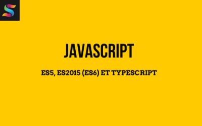 Les différences entre ES5, ES2015 (ES6) et Typescript ?