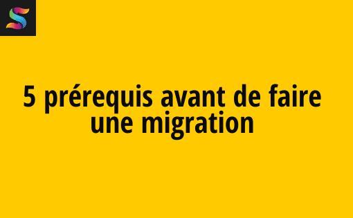 5 prérequis avant de faire une migration