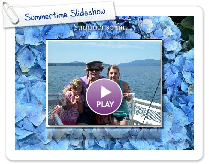 Click to play this Smilebox slideshow: Summertime Slideshow
