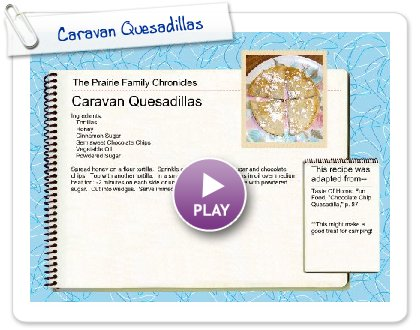 Click to play this Smilebox recipe: Caravan Quesadillas