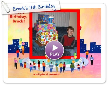 Click to play this Smilebox slideshow: Brock's 11th Birthday