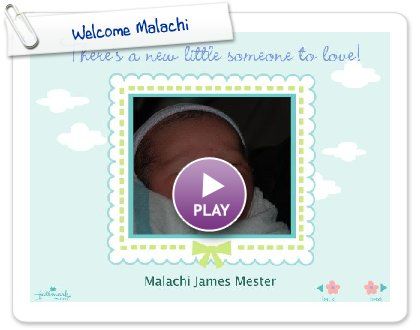 Click to play this Smilebox slideshow: Welcome Malachi