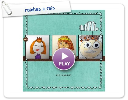 Click to play this Smilebox scrapbook: rainhas e reis