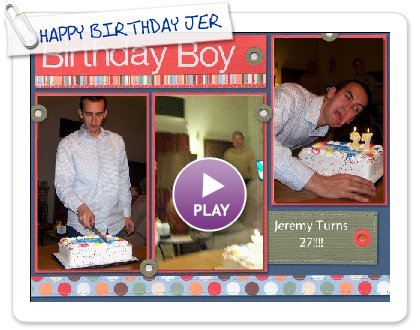 Click to play HAPPY BIRTHDAY JEREMY!