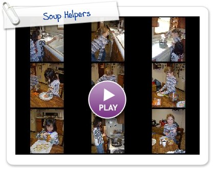 Click to play this Smilebox slideshow: Soup Helpers