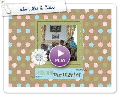 Click to play this Smilebox scrapbook: Wan, Aki & Cucu