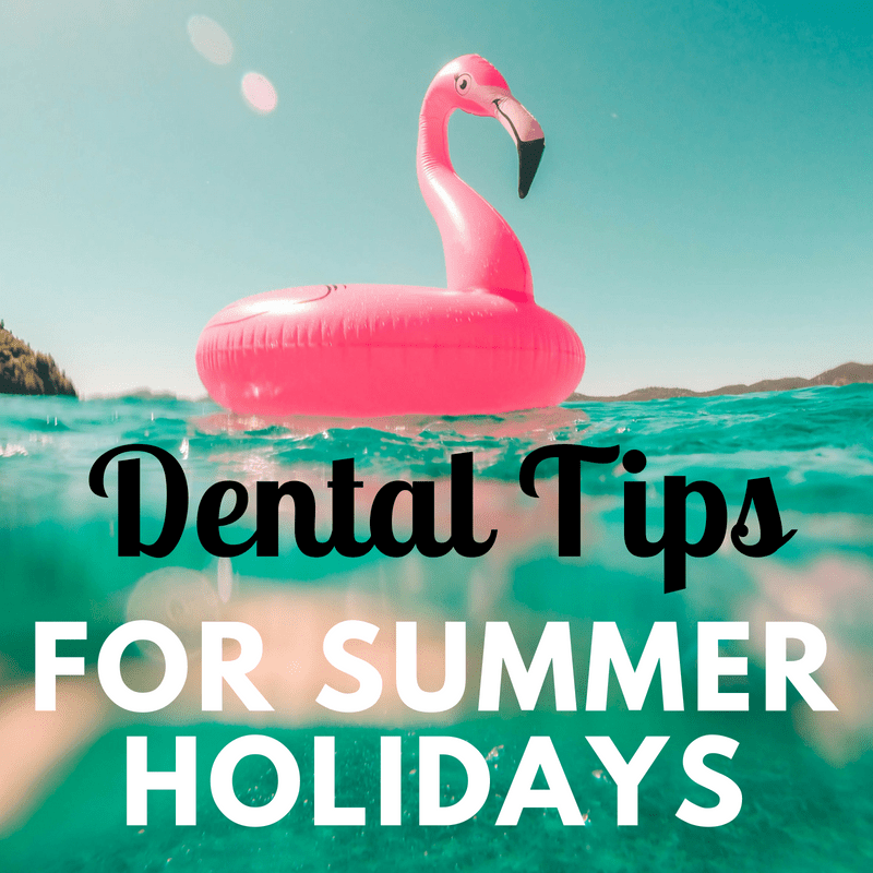 Six Top Dental Care Tips for Summer Holidays