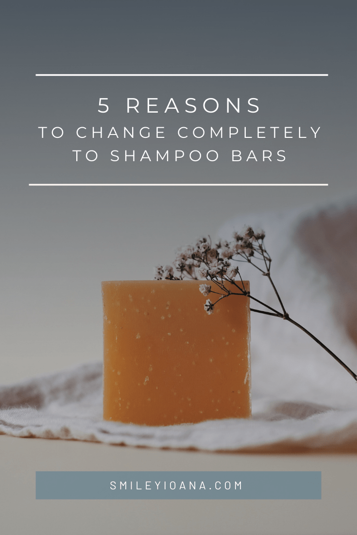 smileyioana.com | Why I changed Completely to Shampoo Bars and 5 Reasons you should do it too