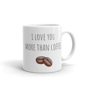 smileyioana.com   I Love You More Than Coffee White Coffee / Tea Mug