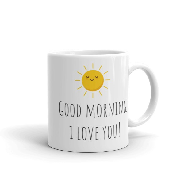 smileyioana.com | Good Morning. I Love You! White Coffee / Tea Mug