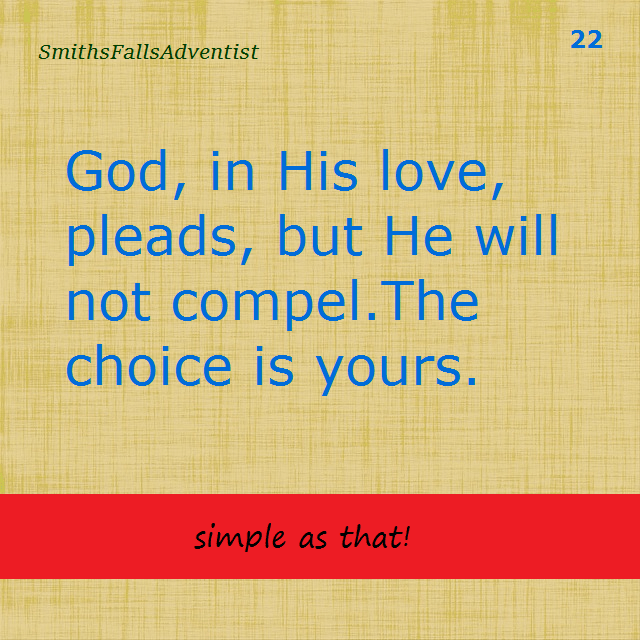 God in His love pleads, but He will not compel. The choice is yours