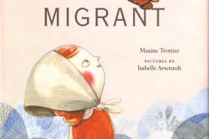 Migrant by Maxine Trottier, illustrated by Isabelle Arsenault