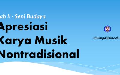 Apresiasi Karya Musik Nontradisional – Bab II – Seni Budaya