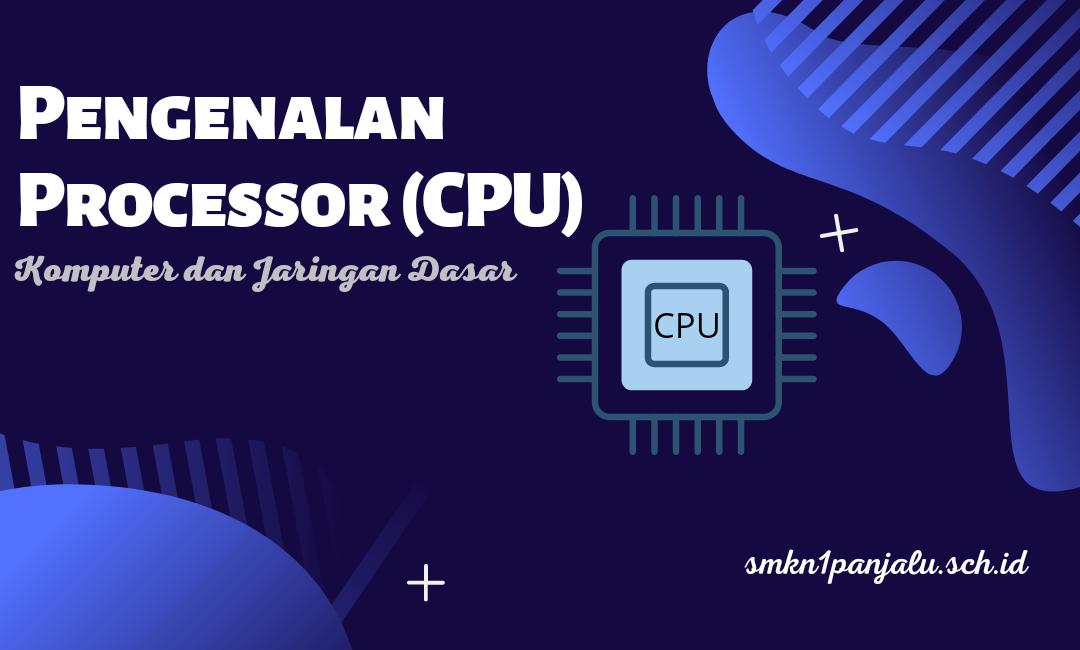 Pengenalan Processor (Komputer dan Jaringan Dasar)