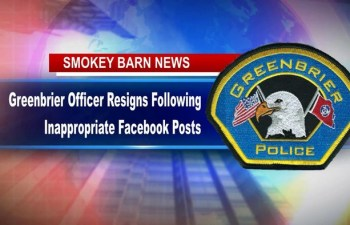 Greenbrier Officer Resigns Following Inappropriate Facebook Posts