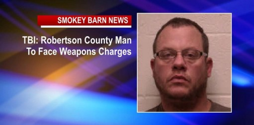 TBI: Robertson County Man To Face Weapons Charges