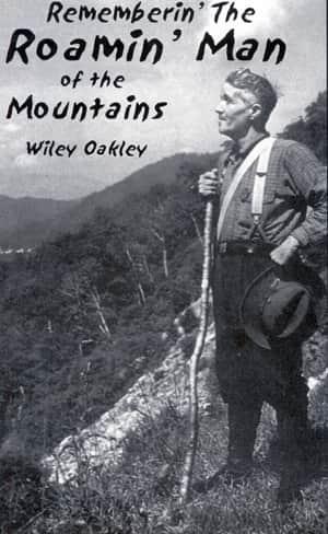 Wiley Oakley, Gatlinburg history, Gatlinburg history videos, Pigeon Forge history, Pigeon Forge history videos, Smoky Mountain history, Smoky Mountain oral tradition, Smoky Mountain stories, Wiley Oakley, Wiley Oakley Stories