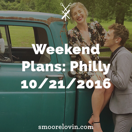 Weekend Plans: Philly 10/21/2016