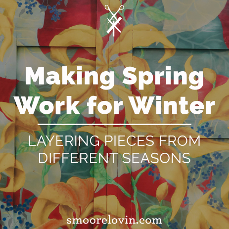 Making Spring Work for Winter | Layering Pieces from Different Seasons