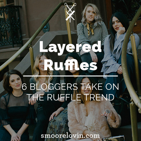 Layered Ruffles | 6 Bloggers Take on the Ruffle Trend