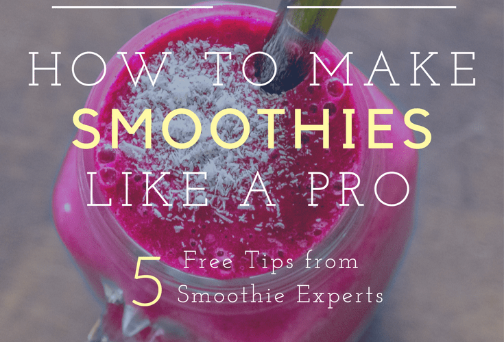 How to Make Smoothies Like a Pro - Free tips from 5 smoothie experts | SmoothieSailor.com.au