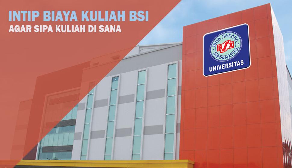 Intip Biaya Kuliah BSI, Agar Siap Kuliah Di Sana