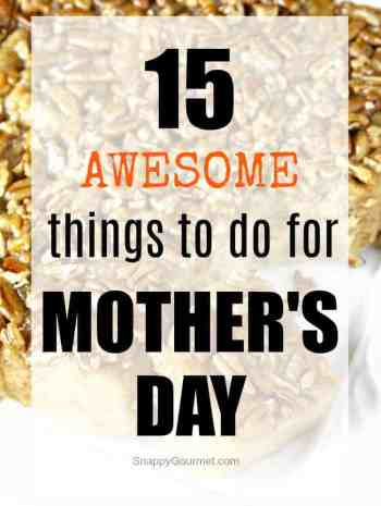 Things To Do For Mother's Day - 15 of the best things to do on Mother's Day that Mom will love! SnappyGourmet.com