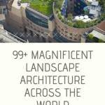 99+ Magnificent Landscape Architecture Across The World (Part 1)