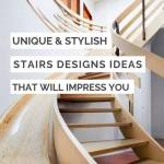 Unique & Stylish Stairs Designs Ideas That Will Impress You