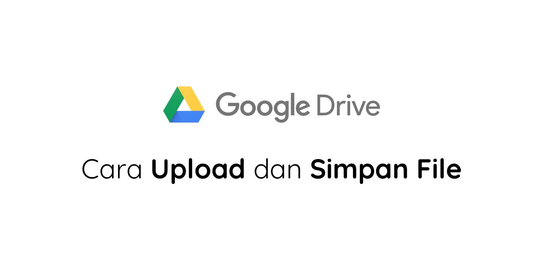 cara upload simpan google drive